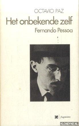 PAZ, OCTAVIO - Het onbekende zelf: Fernando Pessoa
