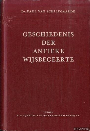 SCHILFGAARDE, DR. PAUL VAN - Geschiedenis der antieke wijsbegeerte