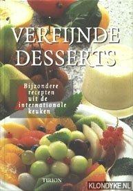 DIVERSE AUTEURS - Verfijnde desserts. Bijzondere recepten uit de internationale keuken