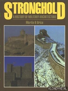 BRICE, MARTIN H. - Stronghold, a history of military architecture