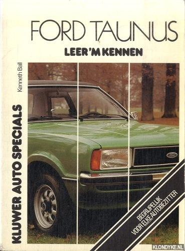 BALL, KENNETH - Kluwer auto specials: Ford Taunus leer 'm kennen