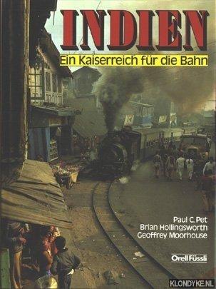 PET, P.C. & HOLLINGSWORTH, B. & MOORHOUSE, G. - Indien. Ein Kaiserreich fur die Bahn