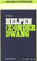 SNEL, DR. G. - Helpen (z)onder dwang, actuele criminologie