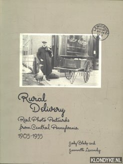 BLAKE, JODY & LASANSKY, JEANETTE - Rural Delivery. Real photo postcards from central Pennsylvania 1905-1935