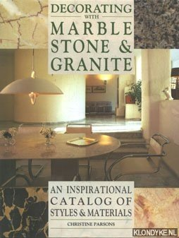 PARSONS, CHRISTINE - Decorating with marble stone & granite. An inspirational catalog of styles & materials