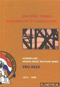 KOORNNEEF, P. & KRUIJFF, T. DE & VOSKUIL, J. - Een brug tussen krijgsmacht en samenleving 1874-1999