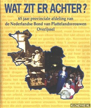 HILBERINK, DRS. INGE J.A. - Wat zit er achter? 65 Jaar provinciale afdeling van de Nederlandse Bond van Plattelandsvrouwen Overijssel
