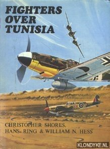 SHORES, CHRISTOPHER, RING, HANS & HESS, WILLIAM N. - Fighters over Tunisia