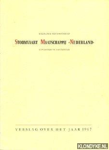 DIVERSE AUTEURS - NV Stoomvaart Maatschappij Nederland gevestigd te Amsterdam, verslag over het jaar 1967
