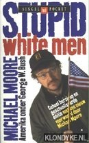 MOORE, MICHAEL - Stupid White Men. Amerika onder George W. Bush