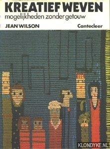 WILSON, JEAN - Kreatief weven. Mogelijkheden zonder getouw
