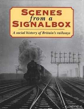 DIVERSE AUTEURS - Scenes from a signalbox. A special history of Britain's railways