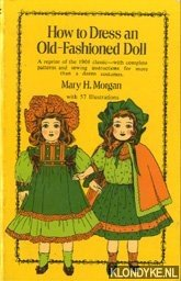 MORGAN, MARY H. - How to Dress an Old-Fashioned Doll