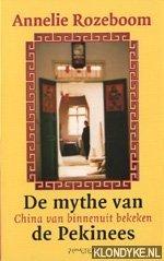 ROZEBOOM, ANNELIE - De mythe van de pekinees. China van binnenuit bekeken
