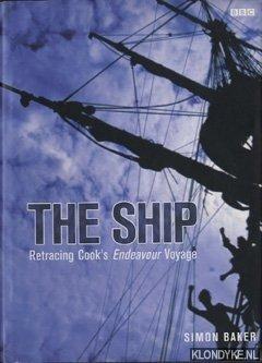 BAKER, SIMON - The ship. Retracing Cook's Endeavour Voyage