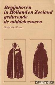KOORN, FLORENCE W.J. - Begijnhoven in Holland en Zeeland gedurende de middeleeuwen