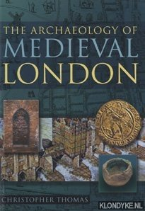 THOMAS, CHRISTOPHER - The Archaeology of Medieval London