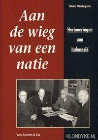 Weisglas, Max - Aan de wieg van een natie. Herinneringen aan Indonesië