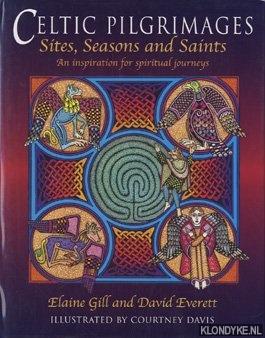 GILL, ELAINE E.A. - Celtic Pilgrimages Sites, Seasons and Saints. An inspiration for spiritual journeys