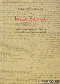 LIEBURG, M.J. VAN - Jelle Banga (1786-1877): notulist van de 19de-eeuwse genees- en verloskunde in een Friese provinciestad