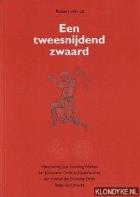 LIT, ROBERT VAN - Een tweesnijdend zwaard. Vijfentwintig jaar Stichting Werken der Johanniter Orde in Nederland en der Ridderlijke Duitse Orde Balije van Utrecht