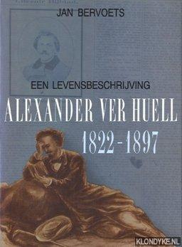 BERVOETS, JAN - Een levensbeschrijving: Alexander Ver Huell (1822-1897)