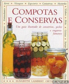 ORTIZ, ELISABETH LAMBERT - Compotas e Conservas. Um guia ilustrado de conservas, picles e engarrafamento