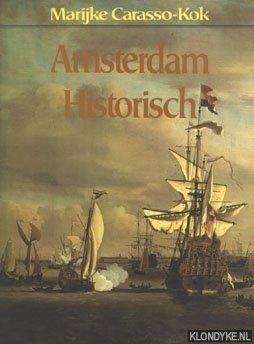 CARASSO-KOK, MARIJKE - Amsterdam historisch: een stadsgeschiedenis aan de hand van de collectie van het Amsterdams Historisch Museum