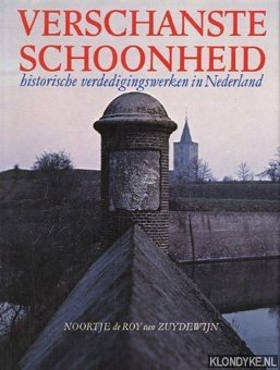 ROY VAN ZUYDEWIJN, N. DE - Verschanste schoonheid: een verrassende ontdekkingstocht langs historische verdedigingswerken in Nederland